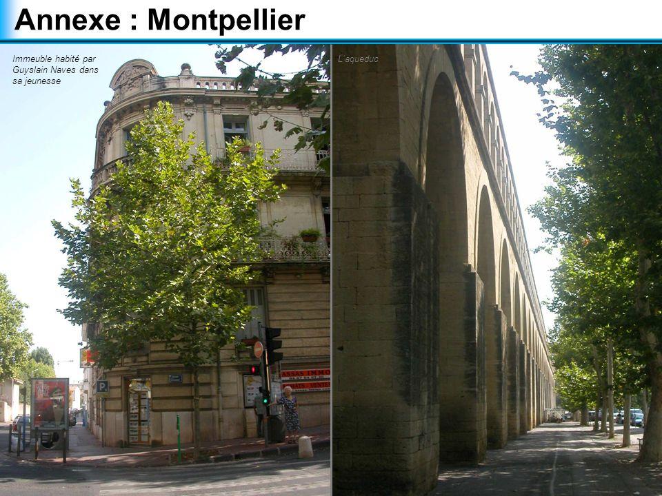 Annexe : Montpellier Immeuble habité par Guyslain Naves dans sa jeunesse L'aqueduc