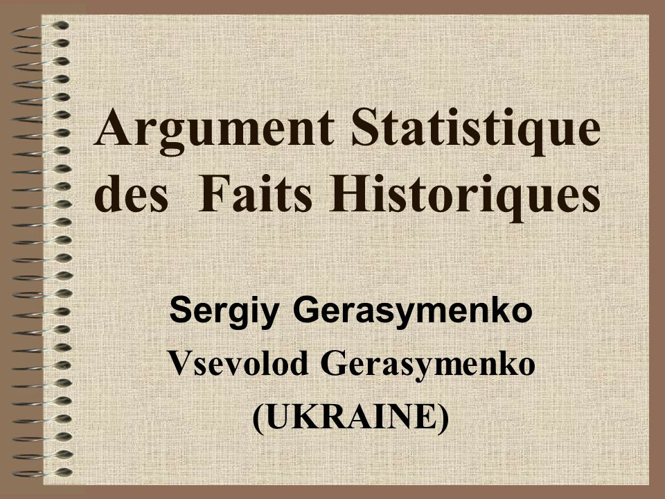 Argument Statistique des Faits Historiques Sergiy Gerasymenko Vsevolod Gerasymenko (UKRAINE)