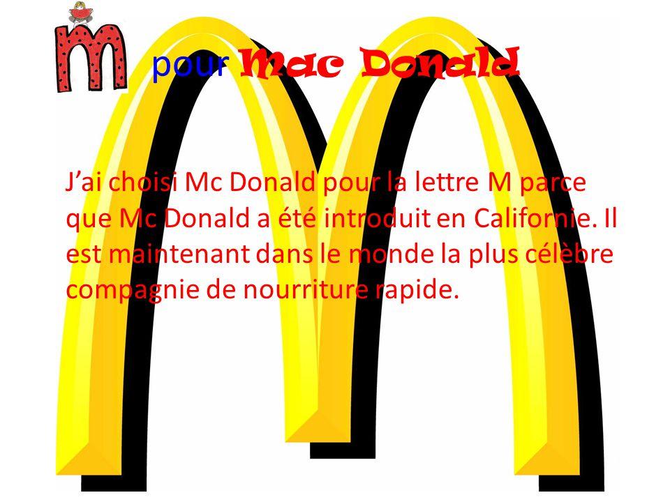 pour Mac Donald J'ai choisi Mc Donald pour la lettre M parce que Mc Donald a été introduit en Californie. Il est maintenant dans le monde la plus célè