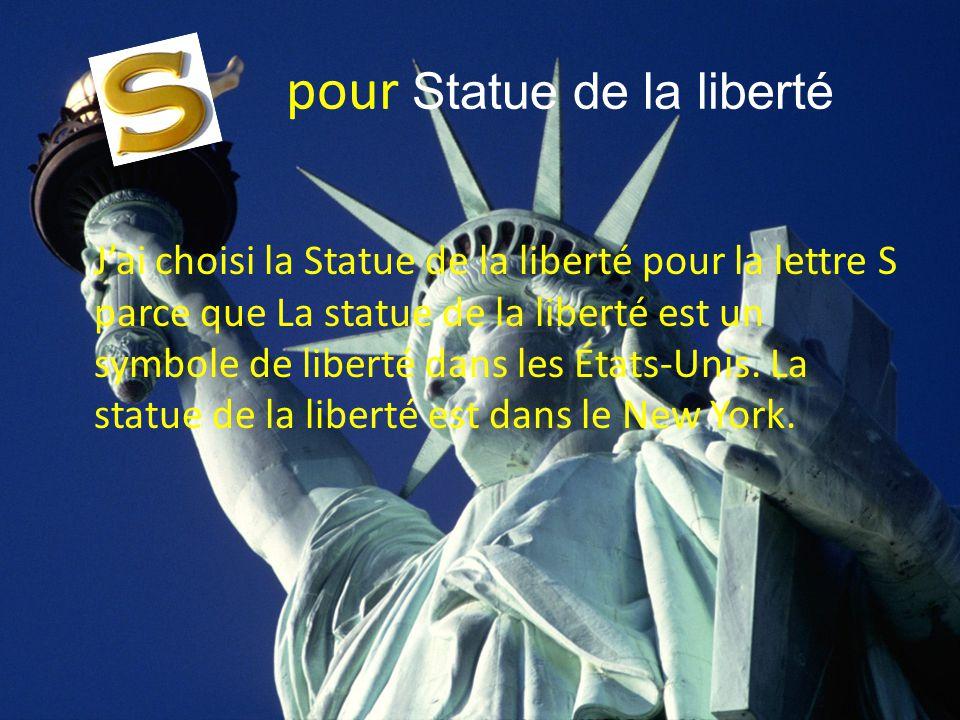 pour Statue de la liberté J'ai choisi la Statue de la liberté pour la lettre S parce que La statue de la liberté est un symbole de liberté dans les Ét