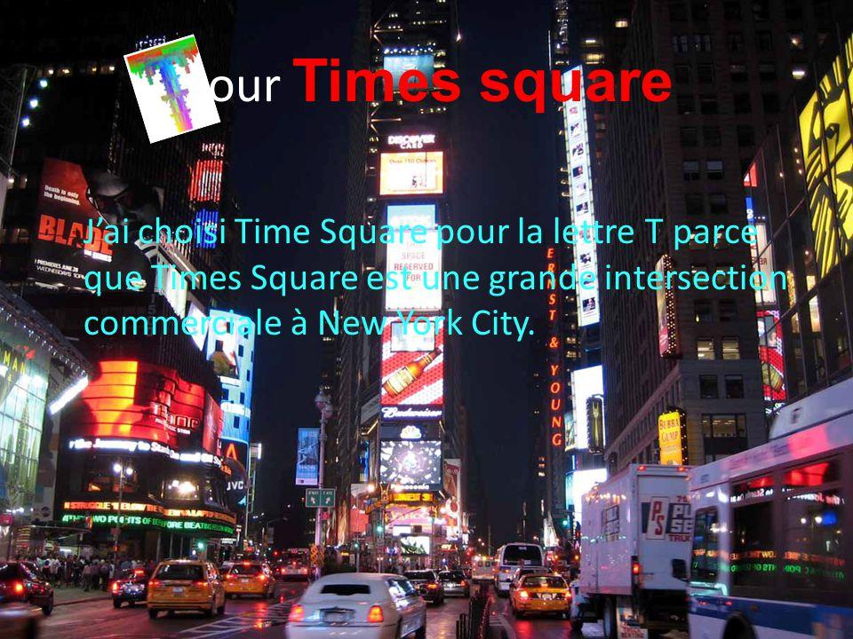 pour Times square J'ai choisi Time Square pour la lettre T parce que Times Square est une grande intersection commerciale à New York City.