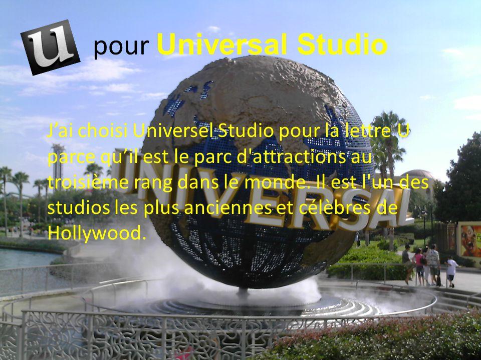 pour Universal Studio J'ai choisi Universel Studio pour la lettre U parce qu'il est le parc d'attractions au troisième rang dans le monde. Il est l'un