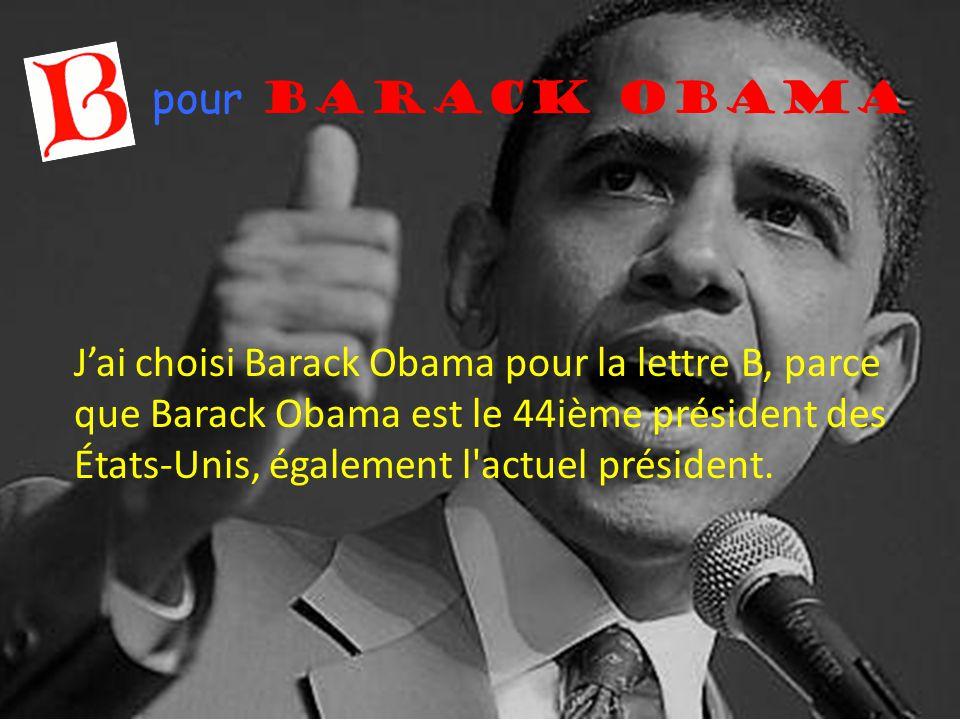 pour Barack Obama J'ai choisi Barack Obama pour la lettre B, parce que Barack Obama est le 44ième président des États-Unis, également l'actuel préside