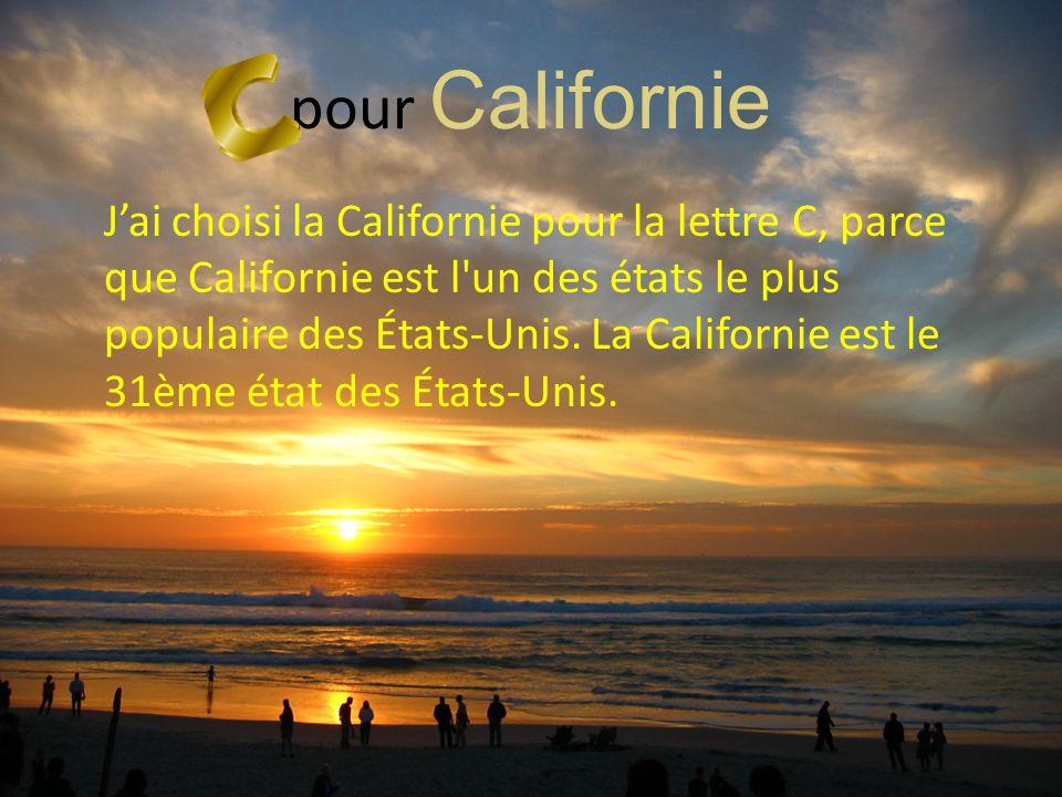 pour Californie J'ai choisi la Californie pour la lettre C, parce que Californie est l'un des états le plus populaire des États-Unis. La Californie es
