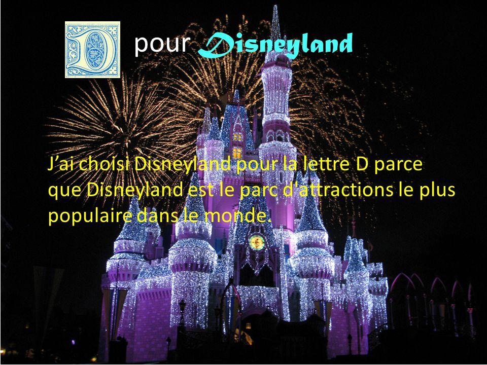 pour Disneyland J'ai choisi Disneyland pour la lettre D parce que Disneyland est le parc d'attractions le plus populaire dans le monde.