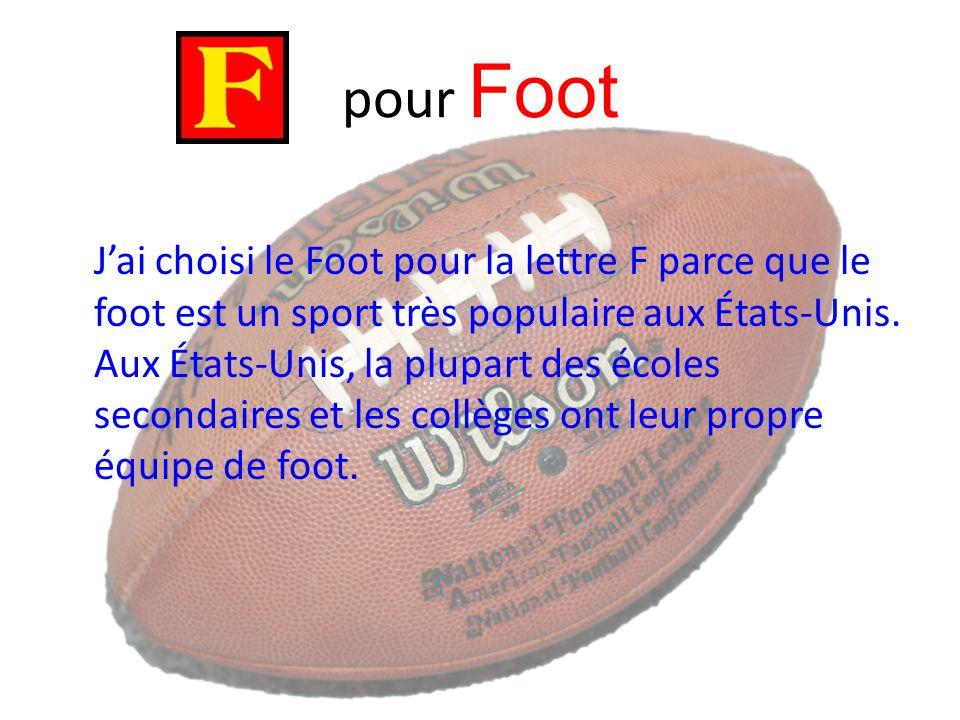 pour Foot J'ai choisi le Foot pour la lettre F parce que le foot est un sport très populaire aux États-Unis. Aux États-Unis, la plupart des écoles sec