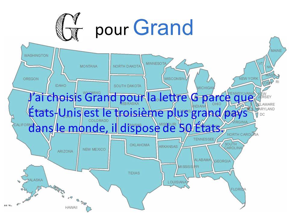 pour Grand J'ai choisis Grand pour la lettre G parce que États-Unis est le troisième plus grand pays dans le monde, il dispose de 50 États.