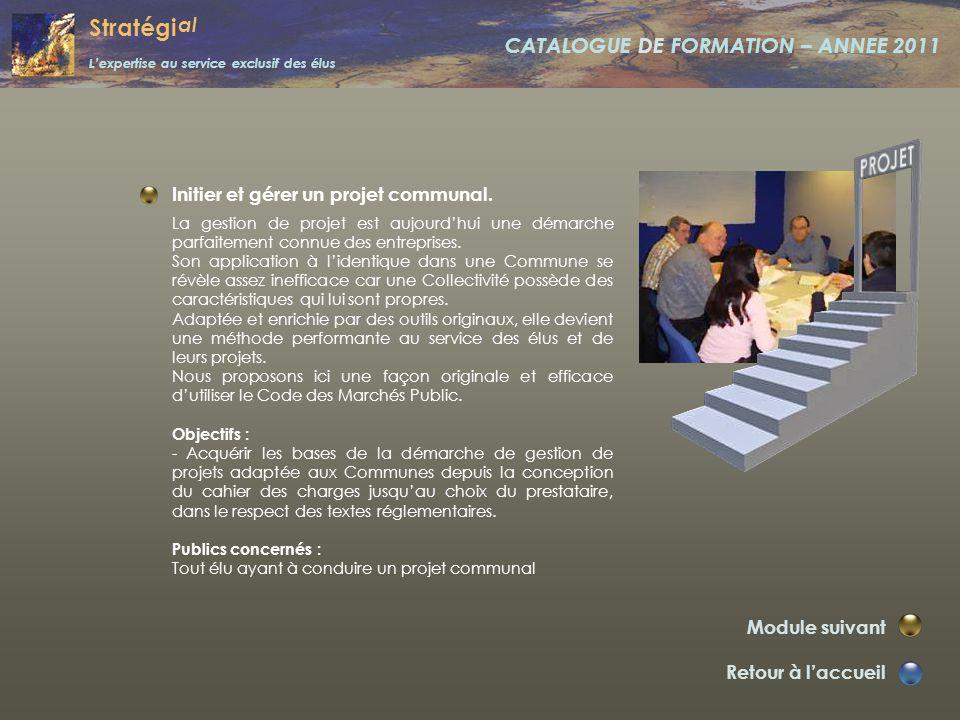 Stratégi al L'expertise au service exclusif des élus CATALOGUE DE FORMATION – ANNEE 2011 La dynamique d'une équipe municipale. Retour à l'accueil Modu