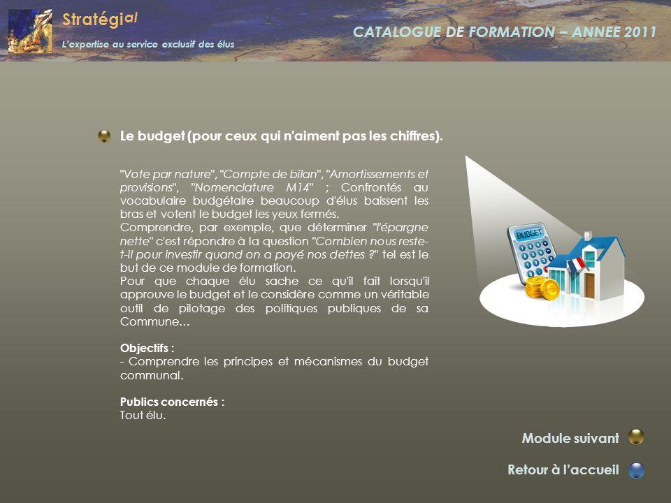 Stratégi al L'expertise au service exclusif des élus CATALOGUE DE FORMATION – ANNEE 2011 Initier et gérer un projet communal. Retour à l'accueil Modul