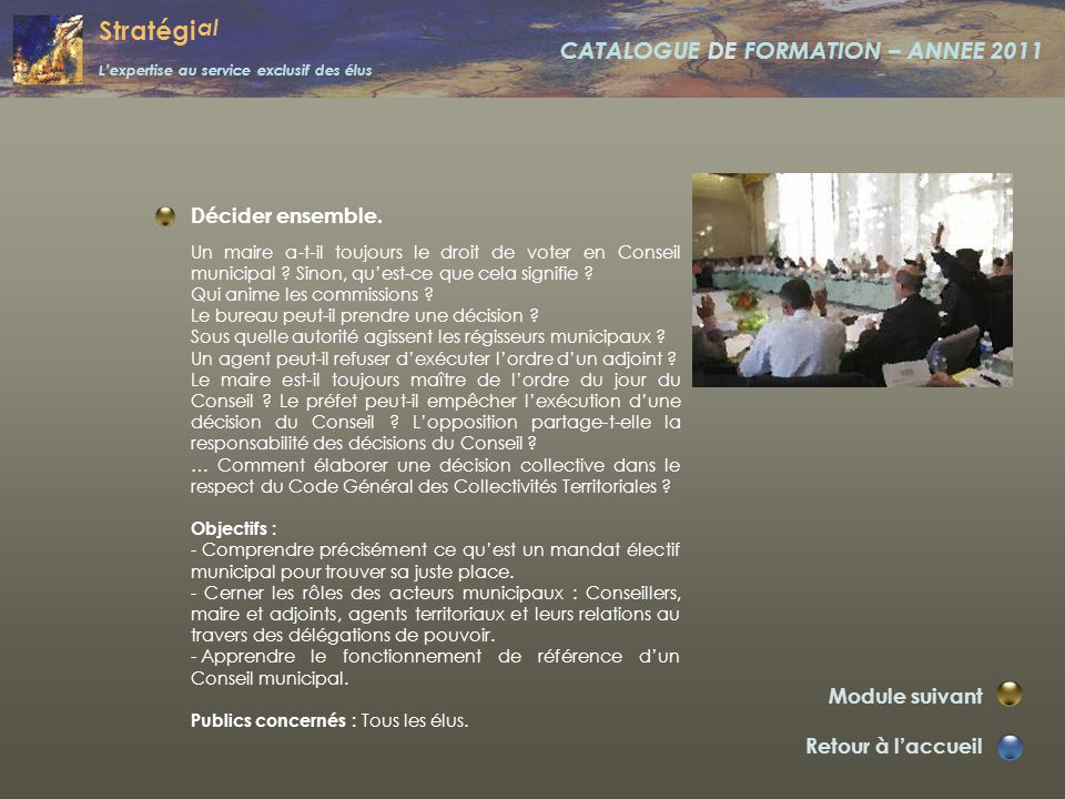 Stratégi al L'expertise au service exclusif des élus CATALOGUE DE FORMATION – ANNEE 2011 Décider ensemble.