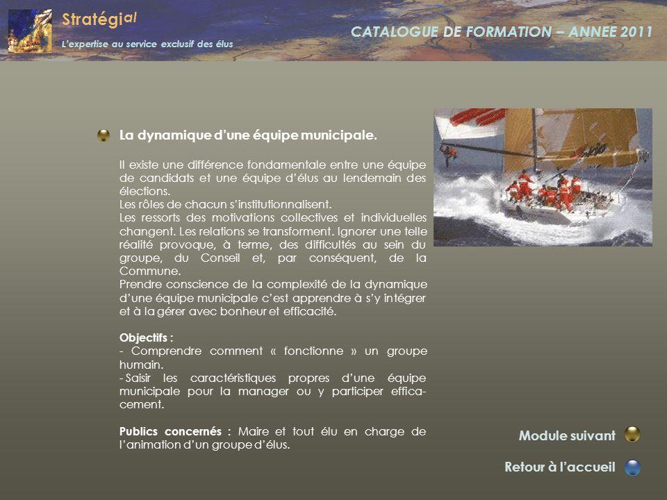 Stratégi al L'expertise au service exclusif des élus CATALOGUE DE FORMATION – ANNEE 2011 Décider ensemble. Retour à l'accueil Module suivant Un maire