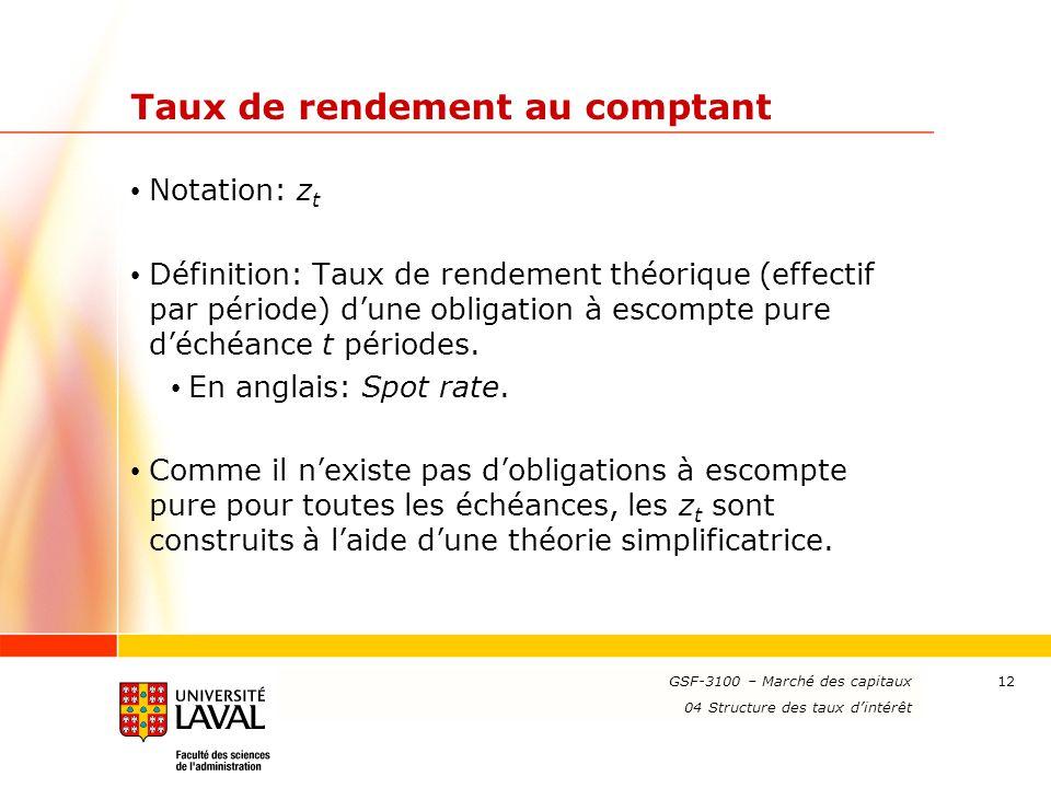 www.ulaval.ca 12 Taux de rendement au comptant Notation: z t Définition: Taux de rendement théorique (effectif par période) d'une obligation à escompt