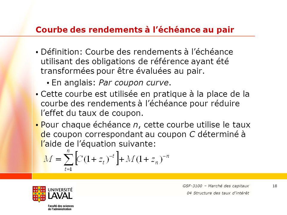 www.ulaval.ca 18 Courbe des rendements à l'échéance au pair Définition: Courbe des rendements à l'échéance utilisant des obligations de référence ayan
