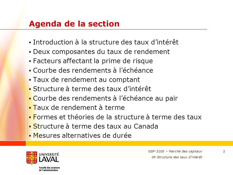 www.ulaval.ca 2 Agenda de la section Introduction à la structure des taux d'intérêt Deux composantes du taux de rendement Facteurs affectant la prime
