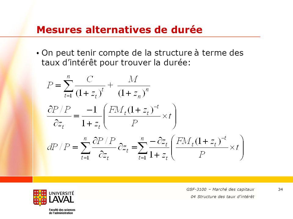 www.ulaval.ca 34 Mesures alternatives de durée On peut tenir compte de la structure à terme des taux d'intérêt pour trouver la durée: GSF-3100 – March