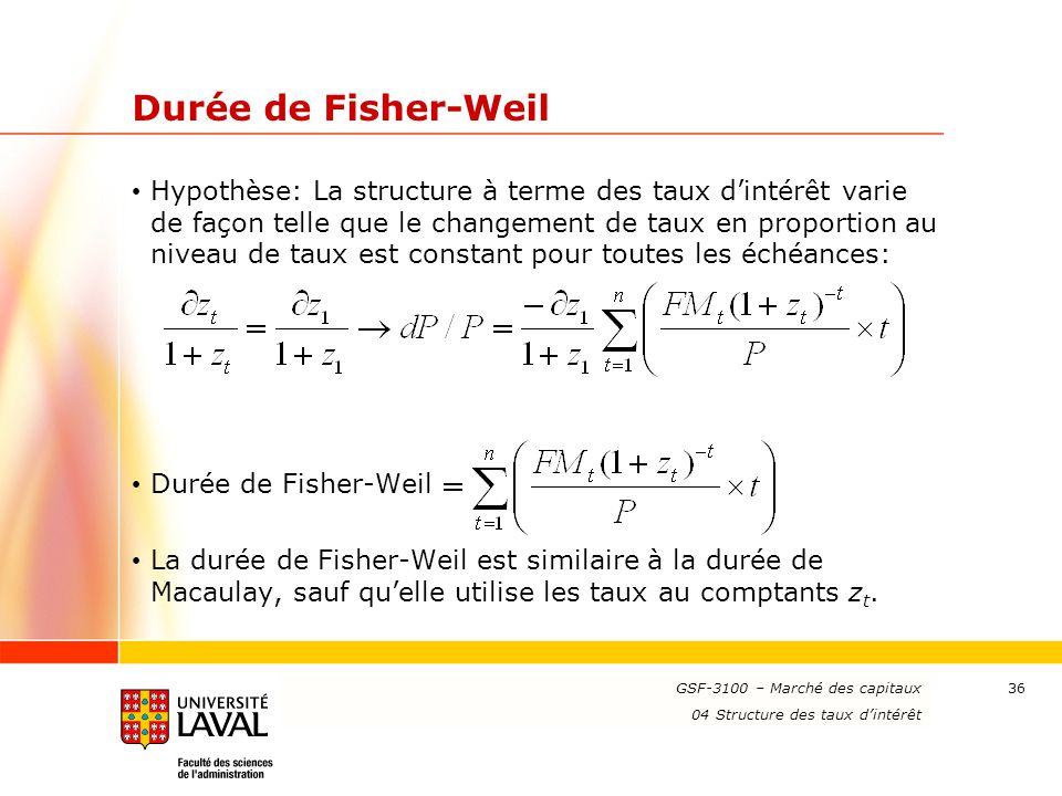www.ulaval.ca 36 Durée de Fisher-Weil Hypothèse: La structure à terme des taux d'intérêt varie de façon telle que le changement de taux en proportion