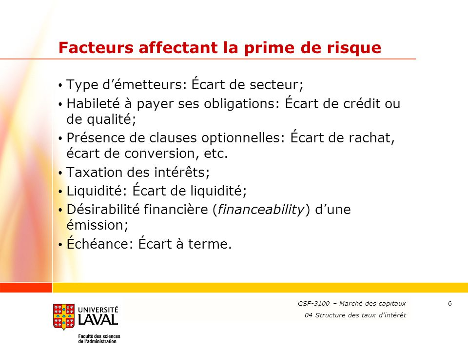 www.ulaval.ca 6 Facteurs affectant la prime de risque Type d'émetteurs: Écart de secteur; Habileté à payer ses obligations: Écart de crédit ou de qual