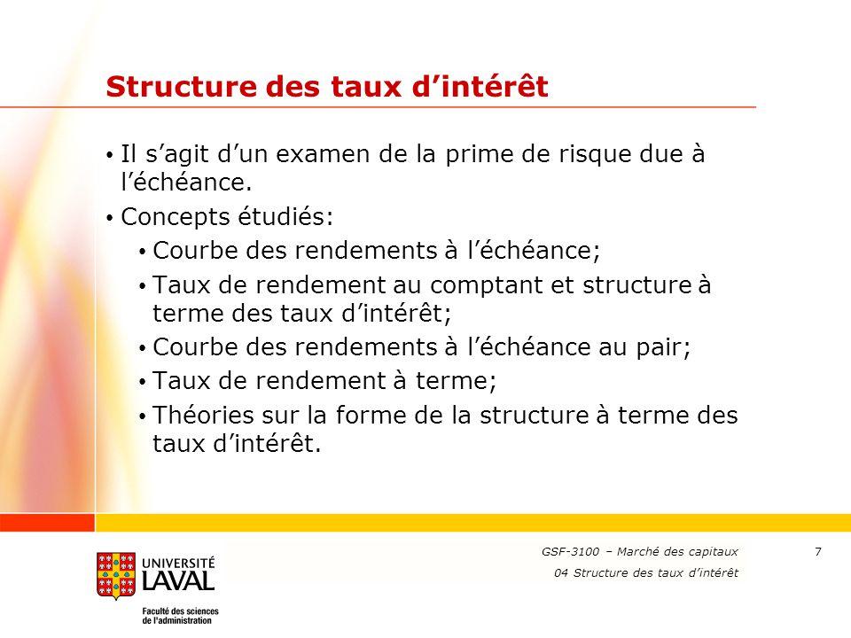 www.ulaval.ca 7 Structure des taux d'intérêt Il s'agit d'un examen de la prime de risque due à l'échéance. Concepts étudiés: Courbe des rendements à l