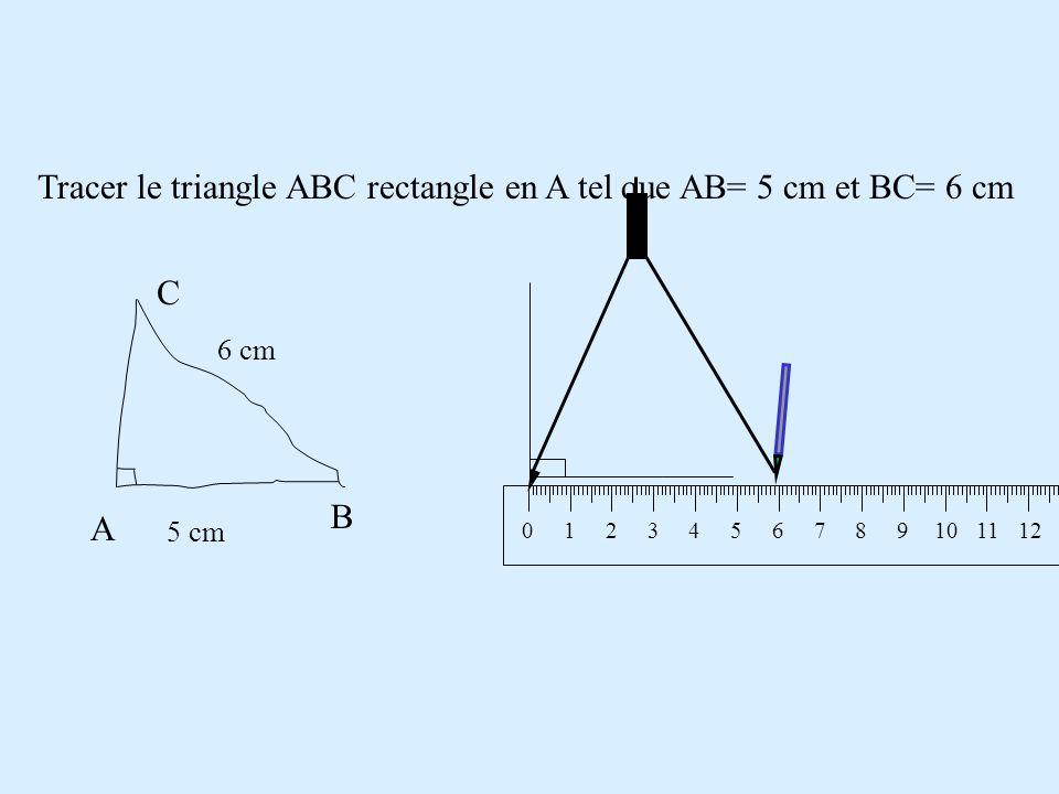 Tracer le triangle ABC rectangle en A tel que AB= 5 cm et BC= 6 cm A B C 5 cm 6 cm 0124365107981112131514