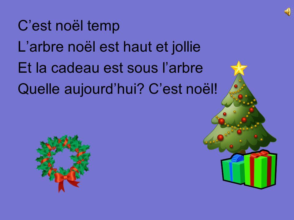 C'est noël temp L'arbre noël est haut et jollie Et la cadeau est sous l'arbre Quelle aujourd'hui.