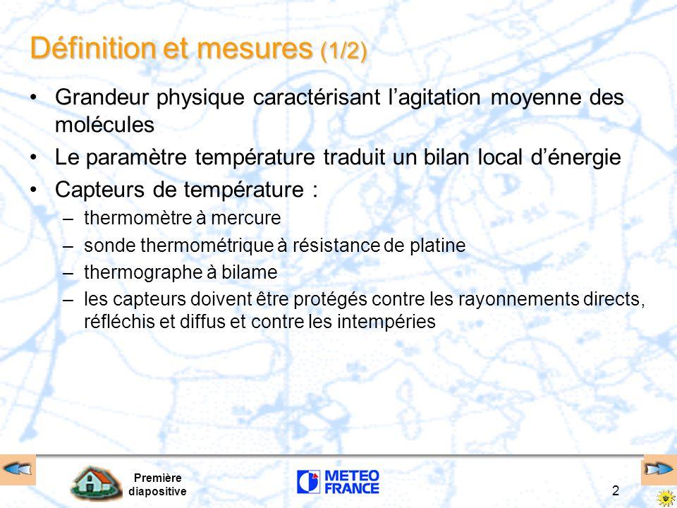 Première diapositive 2 Définition et mesures (1/2) Grandeur physique caractérisant l'agitation moyenne des molécules Le paramètre température traduit