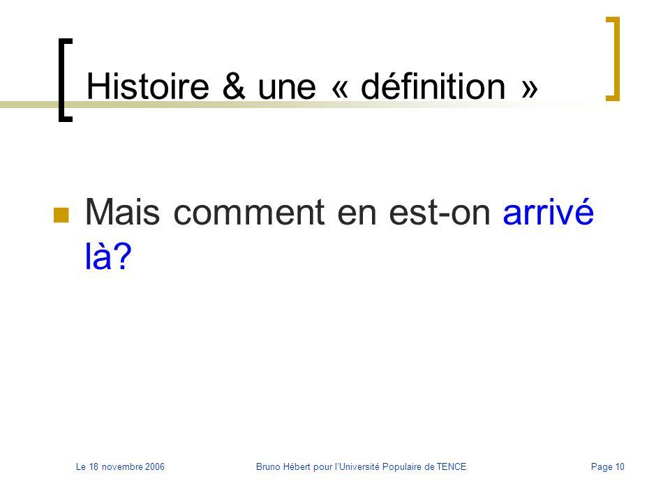 Le 18 novembre 2006Bruno Hébert pour l'Université Populaire de TENCEPage 10 Histoire & une « définition » Mais comment en est-on arrivé là?