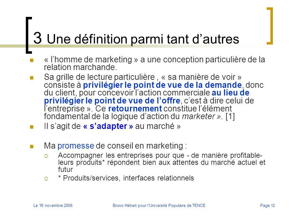 Le 18 novembre 2006Bruno Hébert pour l'Université Populaire de TENCEPage 12 3 Une définition parmi tant d'autres « l'homme de marketing » a une concep