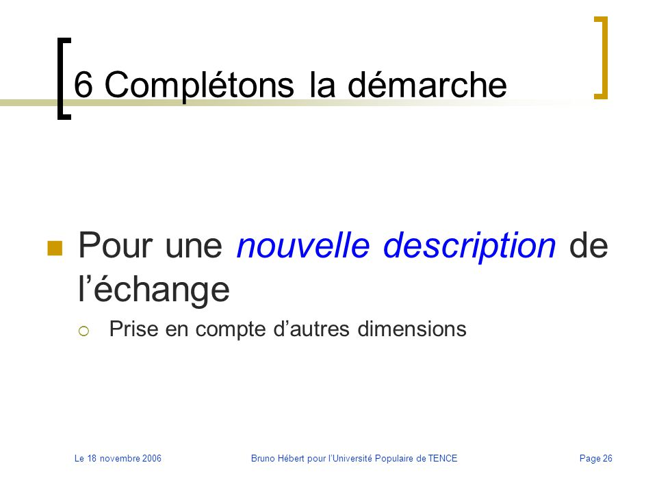 Le 18 novembre 2006Bruno Hébert pour l'Université Populaire de TENCEPage 26 6 Complétons la démarche Pour une nouvelle description de l'échange  Pris