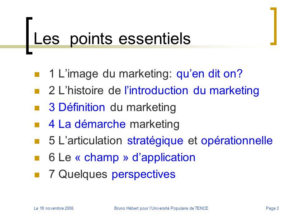 Le 18 novembre 2006Bruno Hébert pour l'Université Populaire de TENCEPage 3 Les points essentiels 1 L'image du marketing: qu'en dit on? 2 L'histoire de