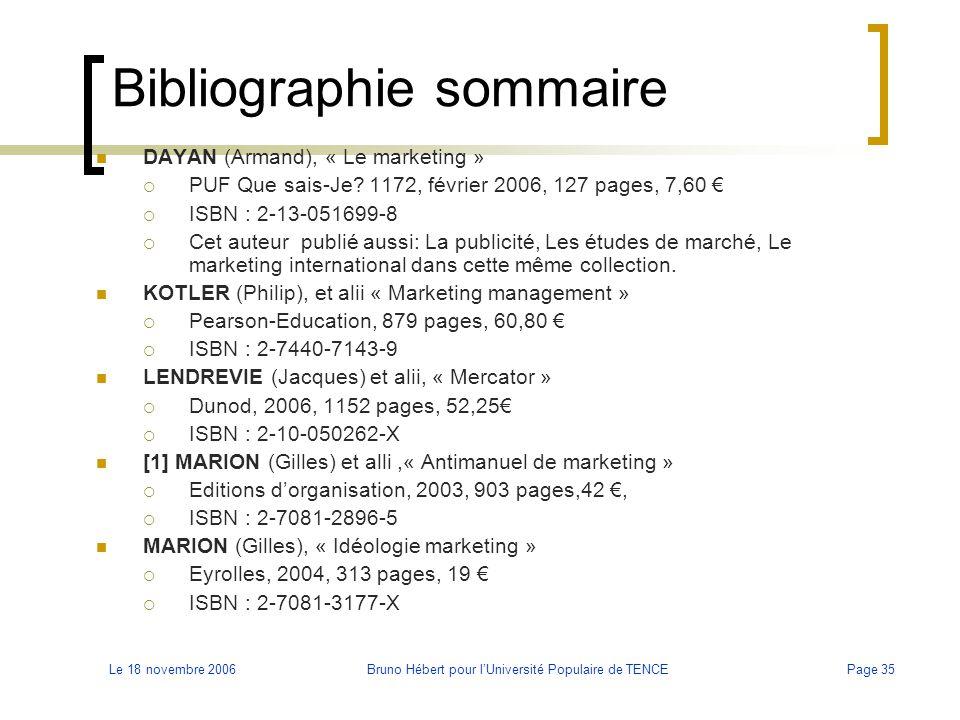Le 18 novembre 2006Bruno Hébert pour l'Université Populaire de TENCEPage 35 Bibliographie sommaire DAYAN (Armand), « Le marketing »  PUF Que sais-Je?