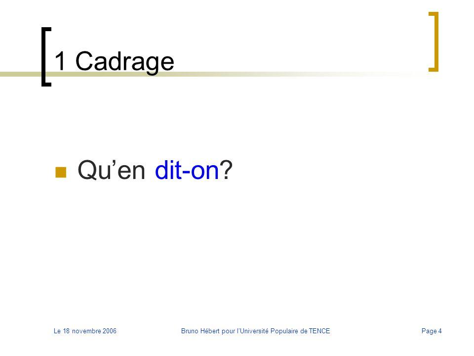 Le 18 novembre 2006Bruno Hébert pour l'Université Populaire de TENCEPage 4 1 Cadrage Qu'en dit-on?