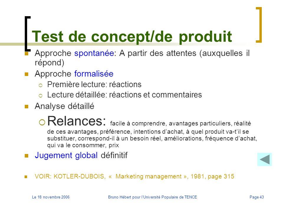 Le 18 novembre 2006Bruno Hébert pour l'Université Populaire de TENCEPage 43 Test de concept/de produit Approche spontanée: A partir des attentes (auxq