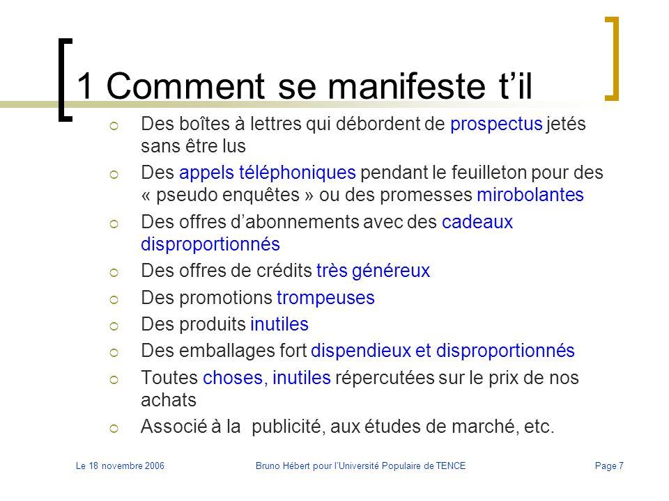 Le 18 novembre 2006Bruno Hébert pour l'Université Populaire de TENCEPage 8 1 A quoi nous fait-il penser  C'est du vent, de la flûte, « on cherche à nous séduire » C'est l'exploitation de notre bêtise (envie, imitation) infantilisation du consommateur  Il « crée des besoins » surtout chez les « plus faibles »  Nous pousse à une surconsommation de l'inutile (jeunes et marques)  Manipulation, le sentiment d'être dupe  Il développe un monde artificiel sans valeurs  Surendettement des ménages  Etc.