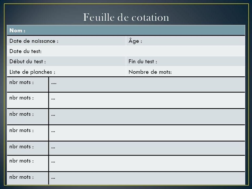 Nom : Date de naissance :Âge : Date du test: Début du test :Fin du test : Liste de planches :Nombre de mots: nbr mots :....