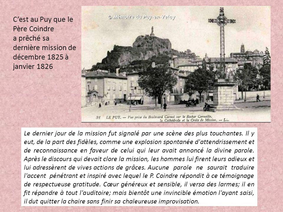 C'est au Puy que le Père Coindre a prêché sa dernière mission de décembre 1825 à janvier 1826 Le dernier jour de la mission fut signalé par une scène