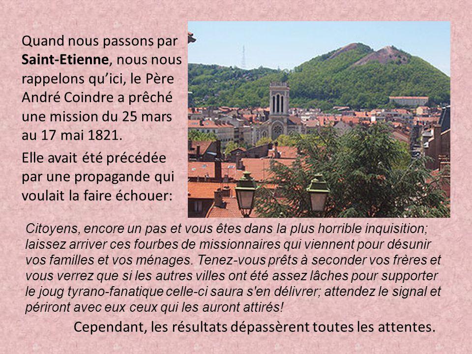Quand nous passons par Saint-Etienne, nous nous rappelons qu'ici, le Père André Coindre a prêché une mission du 25 mars au 17 mai 1821. Elle avait été