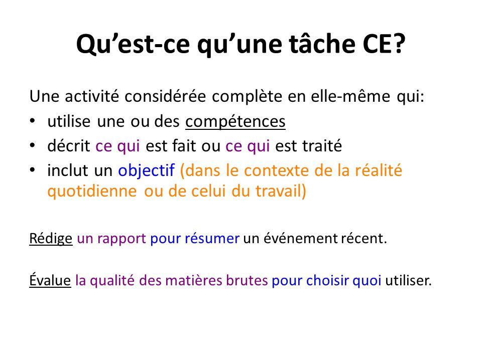 Qu'est-ce qu'une tâche CE? Une activité considérée complète en elle-même qui: utilise une ou des compétences décrit ce qui est fait ou ce qui est trai