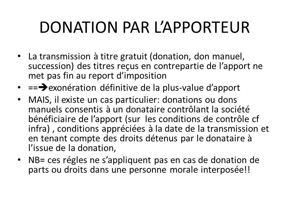 DONATION PAR L'APPORTEUR La transmission à titre gratuit (donation, don manuel, succession) des titres reçus en contrepartie de l'apport ne met pas fi
