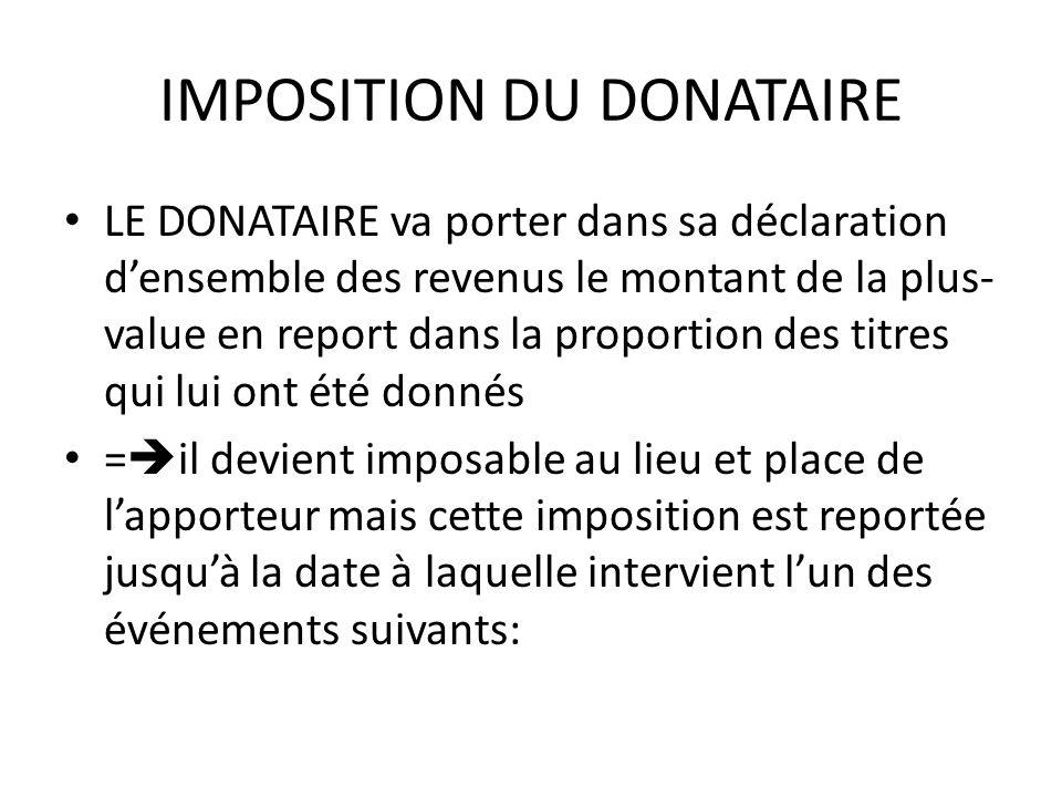 IMPOSITION DU DONATAIRE LE DONATAIRE va porter dans sa déclaration d'ensemble des revenus le montant de la plus- value en report dans la proportion de