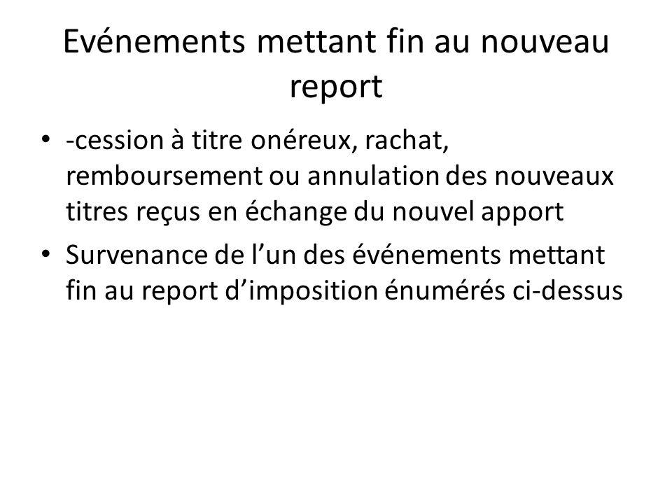 Evénements mettant fin au nouveau report -cession à titre onéreux, rachat, remboursement ou annulation des nouveaux titres reçus en échange du nouvel