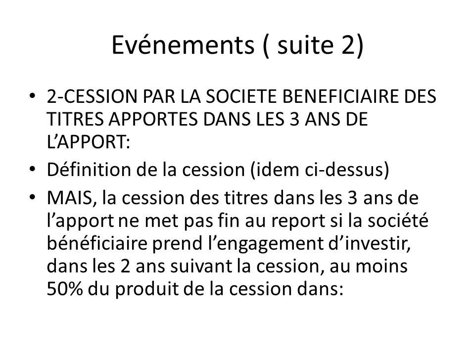 Evénements ( suite 2) 2-CESSION PAR LA SOCIETE BENEFICIAIRE DES TITRES APPORTES DANS LES 3 ANS DE L'APPORT: Définition de la cession (idem ci-dessus)