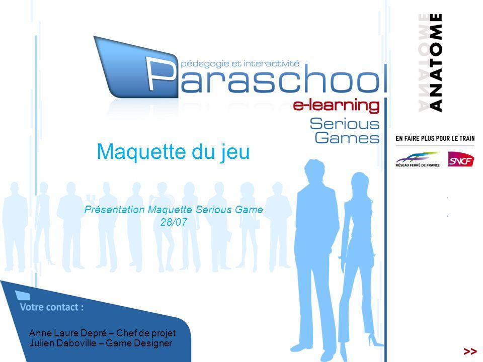 05/05/111 1 Anne Laure Depré – Chef de projet Julien Daboville – Game Designer Maquette du jeu Présentation Maquette Serious Game 28/07