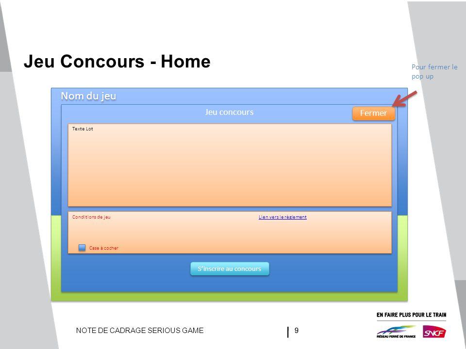 NOTE DE CADRAGE SERIOUS GAME99 Jeu Concours - Home Nom du jeu Jeu concours Texte Lot S'inscrire au concours Fermer Conditions de jeuLien vers le règle