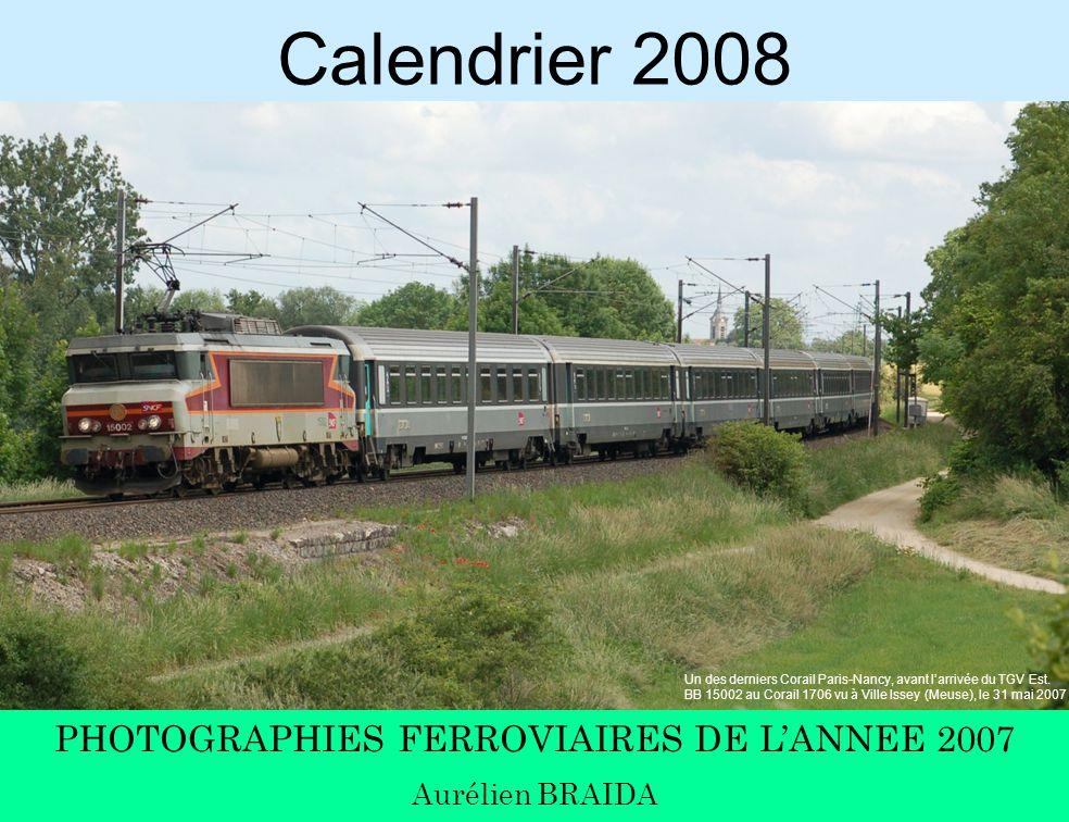 Calendrier 2008 PHOTOGRAPHIES FERROVIAIRES DE L'ANNEE 2007 Aurélien BRAIDA Un des derniers Corail Paris-Nancy, avant l'arrivée du TGV Est.