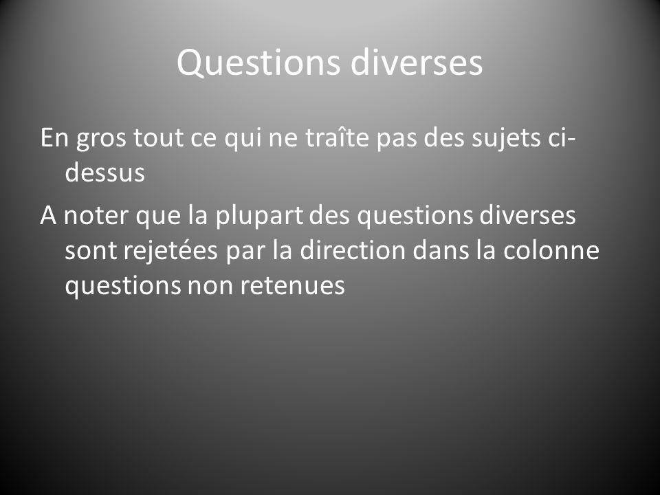 Questions diverses En gros tout ce qui ne traîte pas des sujets ci- dessus A noter que la plupart des questions diverses sont rejetées par la directio