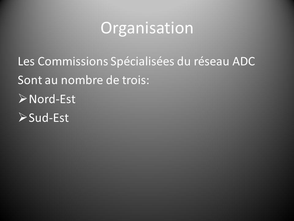 Organisation Les Commissions Spécialisées du réseau ADC Sont au nombre de trois:  Nord-Est  Sud-Est