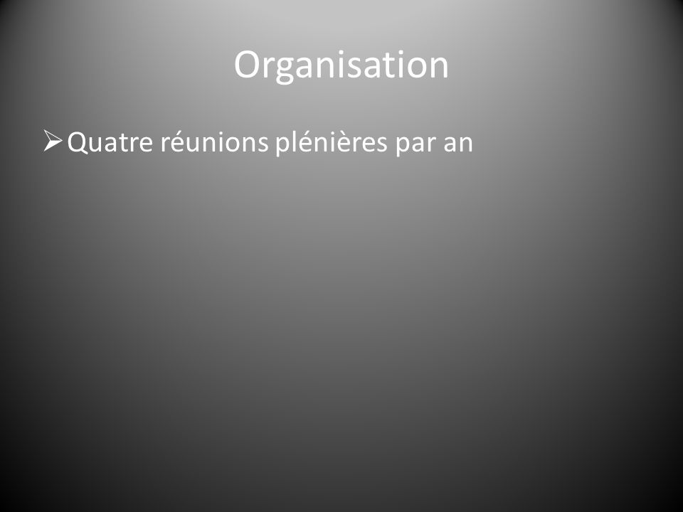 Organisation  Quatre réunions plénières par an