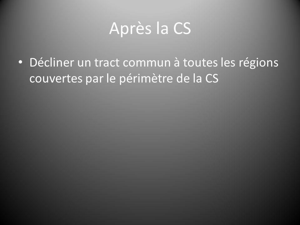 Après la CS Décliner un tract commun à toutes les régions couvertes par le périmètre de la CS