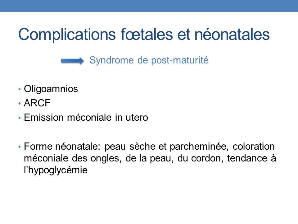 Complications fœtales et néonatales Syndrome de post-maturité Oligoamnios ARCF Emission méconiale in utero Forme néonatale: peau sèche et parcheminée, coloration méconiale des ongles, de la peau, du cordon, tendance à l'hypoglycémie