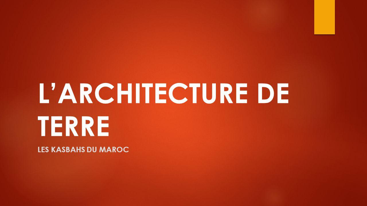 L'ARCHITECTURE DE TERRE LES KASBAHS DU MAROC